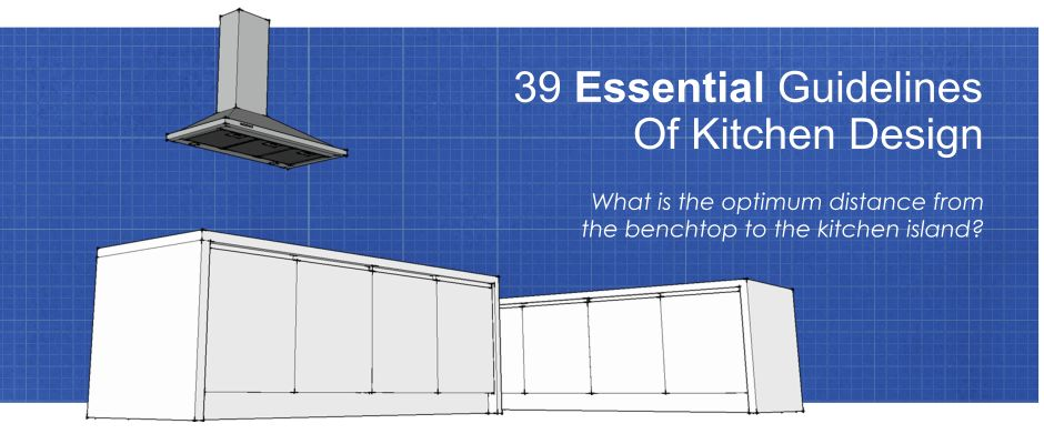 Kitchen design rules and guidelines